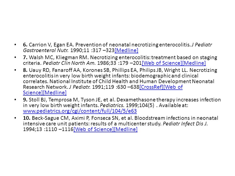 6. Carrion V, Egan EA. Prevention of neonatal necrotizing enterocolitis. J Pediatr Gastroenterol Nutr. 1990;11 :317 –323[Medline]